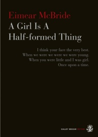 A Girl is a Half-formed Thing - Eimear McBride